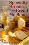 Specialty Breads In Your Bread Machine - Norman A. Garrett
