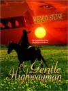 The Gentle Highwayman the Gentle Highwayman - Wendy Stone