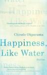 Happiness, Like Water: Stories - Chinelo Okparanta