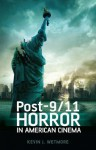 Post-9/11 Horror in American Cinema - Kevin J. Wetmore Jr.
