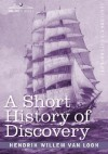 A Short History of Discovery: From the Earliest Times to the Founding of Colonies in the American Continent - Hendrik Willem van Loon