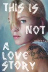 this is not a love story: three short stories - Katy Atlas