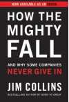 How the Mighty Fall: And Why Some Companies Never Give In - Jim Collins