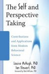 The Self and Perspective Taking: Contributions and Applications from Modern Behavioral Science - Louise Mchugh, Ian Stewart, Mark Williams