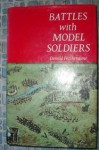 Battles with model soldiers - Donald F. Featherstone
