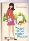 Katrin mit der großen Klappe - Marie Louise Fischer, Nikolaus Moras