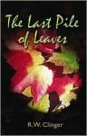The Last Pile of Leaves - R.W. Clinger