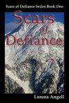 Scars of Defiance - Lorena Angell