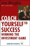 Coach Yourself to Success : Winning the Investment Game - Joe Moglia