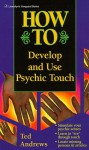 How to Develop and Use Psychic Touch (Llewellyn's How to) - Ted Andrews