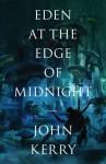 Eden at the Edge of Midnight - John Kerry