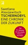 Tschernobyl: Eine Chronik der Zukunft - Сьвятлана Алексіевіч, Svetlana A. Aleksievič, Ingeborg Kolinko