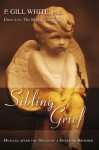 Sibling Grief:Healing After the Death of a Sister or Brother - P. Gill White