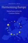 Harmonizing Europe: Nation-States Within the Common Market - Francesco G. Duina, John A. Hall