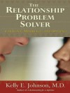 The Relationship Problem Solver: For Love, Marriage and Dating - Kelly Johnson