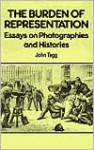Burden Of Representation: Essays on Photographies and Histories - John Tagg