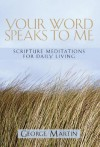 Your Word Speaks to Me: Scripture Meditations for Daily Living - George Martin