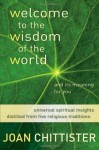 Welcome to the Wisdom of the World and Its Meaning for You - Joan D. Chittister