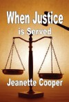 When Justice Is Served - Jeanette Cooper