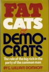 Fat Cats & Democrats: The Role of the Big Rich in the Party of the Common Man - G. William Domhoff