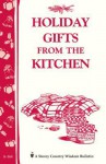 Holiday Gifts from the Kitchen: Storey's Country Wisdom Bulletin A-164 - Storey Publishing