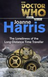 Doctor Who: The Loneliness of the Long-Distance Time Traveller (Time Trips) - Joanne Harris
