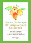 Organic Gardening's 70th Anniversary Cookbook: All-Time Favorites from America's Only Organic Gardening Magazine - Ethne Clarke, Organic Gardening Magazine