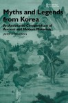 Myths and Legends from Korea: An Annotated Compendium of Ancient and Modern Materials - James H. Grayson