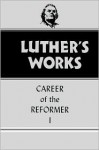 Luther's Works, vol. 31: Career of the Reformer I - Martin Luther, Harold John Grimm, Helmut T. Lehmann