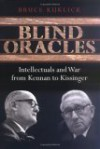 Blind Oracles: Intellectuals and War from Kennan to Kissinger - Bruce Kuklick
