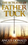 The Betrayal of Father Tuck: An Outlaw Chronicles short story - Angus Donald