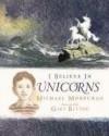 I Believe in Unicorns - Michael Morpurgo