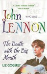 John Lennon: The Beatle With The Big Mouth (Who Was...?) - Liz Gogerly