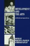 Development and the Arts: Critical Perspectives - Margery B. Franklin, Bernard Kaplan