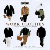 Work Clothes (Chic Simple): Casual Dress for Serious Work (Chic Simple Guides) - Kim Johnson Gross, Jeff Stone, J. Scott Omelianuk