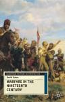 Warfare in Nineteenth Century (European History in Perspective) - David Gates