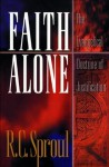 Faith Alone: The Evangelical Doctrine of Justification - R.C. Sproul, Michael S. Horton