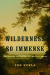 A Wilderness So Immense: The Louisiana Purchase and the Destiny of America (Lewis & Clark Expedition) - Jon Kukla
