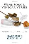 Wine Songs, Vinegar Verses - Harambee K. Grey-Sun