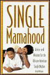 Single Mamahood: Advice and Wisdom for the African-American Single Mother - Kelly Williams