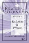 Relational Psychoanalysis, Volume 5: Evolution of Process (Relational Perspectives Book Series) - Lewis Aron, Adrienne Harris