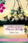 Destinazione virgin river (Italian Edition) - Robyn Carr