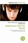 Beatlemania! with the Beatles - Frederic P. Miller, Agnes F. Vandome, John McBrewster