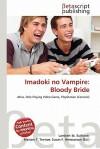 Imadoki No Vampire: Bloody Bride - Lambert M. Surhone, Mariam T. Tennoe, Susan F. Henssonow