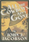 All the Cowboys Ain't Gone - John J. Jacobson, Grover Gardner