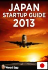 Japan Startup Guide 2013: New Insider Insights for Entrepreneurs to Start a Business in Japan - Derek Sivers