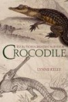 Crocodile: Evolution's Greatest Survivor - Lynne Kelly