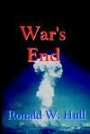 War's End: The End of Terrorism in the 21st Century - Ronald W. Hull