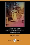 A Man and Some Others and Other Stories - Stephen Crane, Peter Newell