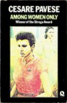 Among Women Only - Cesare Pavese, D.D. Paige,